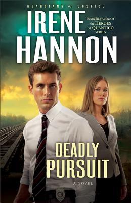 Deadly Pursuit: A Novel (Guardians of Justice), Irene Hannon