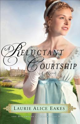 A Reluctant Courtship (The Daughters of Bainbridge House), Laurie Alice Eakes