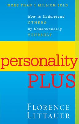 Personality Plus: How to Understand Others by Understanding Yourself, Littauer, Florence