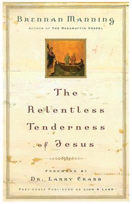 The Relentless Tenderness of Jesus, BRENNAN MANNING