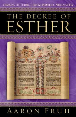 Image for Decree of Esther, The: Changing the Future through Prophetic Proclamation
