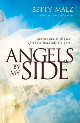 Image for Angels by My Side: Stories and Glimpses of These Heavenly Helpers