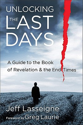Unlocking the Last Days: A Guide to the Book of Revelation and the End Times, Jeff Lasseigne