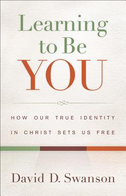 Image for Learning to Be You: How Our True Identity in Christ Sets Us Free