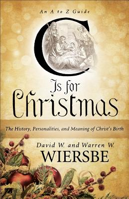C Is for Christmas: The History, Personalities, and Meaning of Christ's Birth, David W. Wiersbe, Warren W. Wiersbe