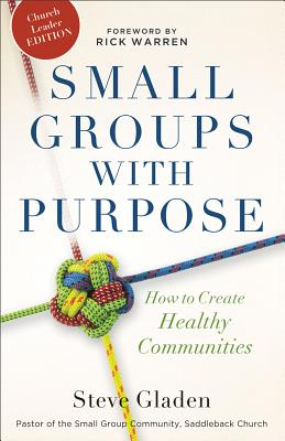 Small Groups with Purpose  How to Create Healthy Communities, Gladen, Steve &  Rick Warren