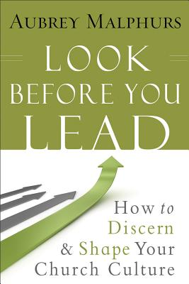 Look Before You Lead: How to Discern and Shape Your Church Culture, Malphurs, Aubrey