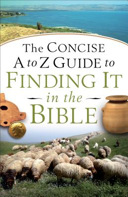 "Image for ""Concise A to Z Guide to Finding It in the Bible, The"""
