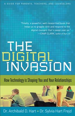 Image for Digital Invasion, The: How Technology Is Shaping You and Your Relationships