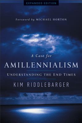 Image for A Case for Amillennialism: Understanding the End Times