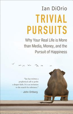 Image for Trivial Pursuits: Why Your Real Life Is More Than Media, Money, and the Pursuit of Happiness