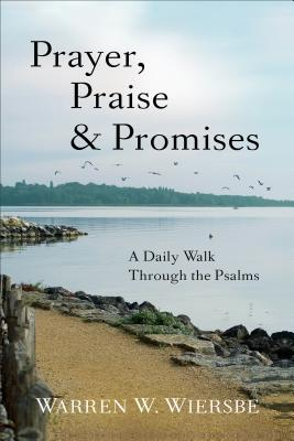 Prayer, Praise & Promises: A Daily Walk Through the Psalms, Warren W. Wiersbe