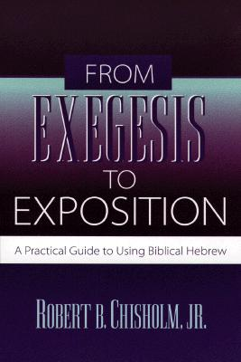 Image for From Exegesis to Exposition: A Practical Guide to Using Biblical Hebrew