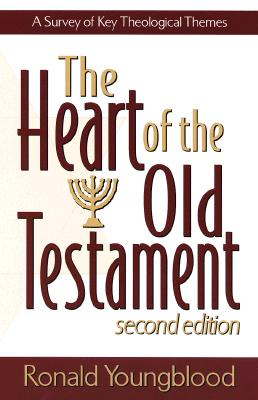 Heart of the Old Testament, The: A Survey of Key Theological Themes, Ronald Youngblood