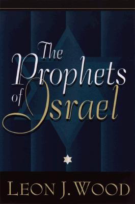 Prophets of Israel, The, Leon J. Wood
