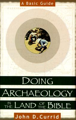 Image for Doing Archaeology in the Land of the Bible: A Basic Guide