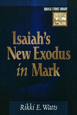 Isaiah's New Exodus in Mark (Biblical Studies Library), Watts, Rikki E.