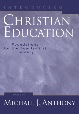 Image for Introducing Christian Education: Foundations for the Twenty-First Century
