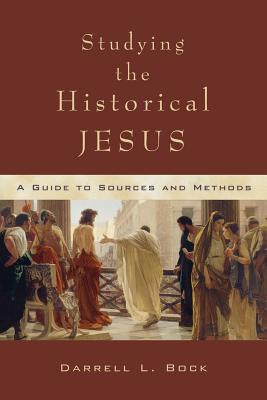 Studying the Historical Jesus: A Guide to Sources and Methods, Darrell L. Bock