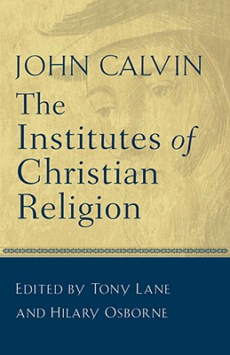Institutes of Christian Religion, JOHN CALVIN, TONY LANE, HILARY OSBORNE