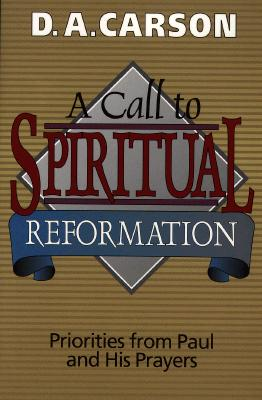 Use: 080109710X Call to Spiritual Reformation, A: Priorities from Paul and His Prayers o/p, D. Carson