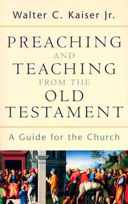 Image for Preaching and Teaching from the Old Testament : A Guide for the Church