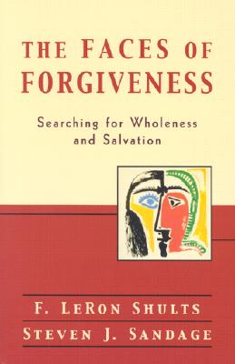 Faces of Forgiveness : Searching for Wholeness and Salvation, F. LERON SHULTS, STEVEN J. SANDAGE