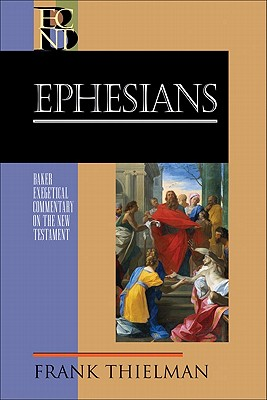 ECNT Ephesians (Baker Exegetical Commentary on the New Testament), Frank Thielman