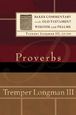 BCOT Proverbs (Baker Commentary on the Old Testament Wisdom and Psalms), Tremper Longman III