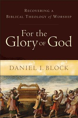 Image for For the Glory of God: Recovering a Biblical Theology of Worship