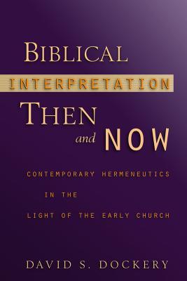Biblical Interpretation Then and Now: Contemporary Hermeneutics in the Light of the Early Church, DAVID S. DOCKERY