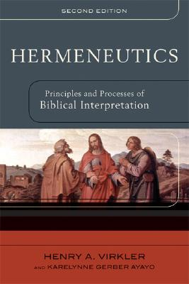 Hermeneutics: Principles and Processes of Biblical Interpretation, Henry A. Virkler, Karelynne Ayayo