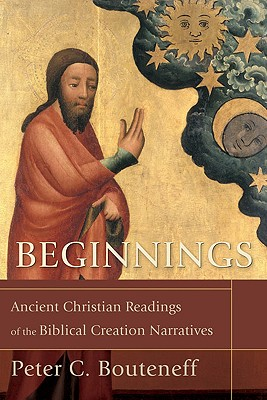 Image for Beginnings: Ancient Christian Readings of the Biblical Creation Narratives