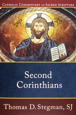 Second Corinthians (Catholic Commentary on Sacred Scripture), Thomas D. SJ Stegman