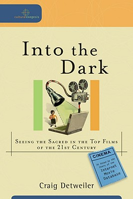 Image for Into the Dark: Seeing the Sacred in the Top Films of the 21st Century (Cultural Exegesis)