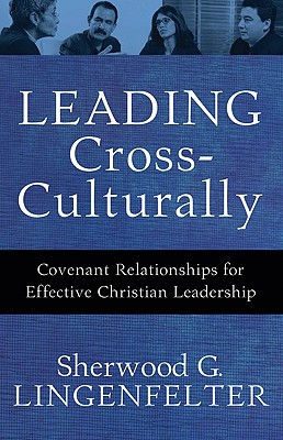 Leading Cross-Culturally: Covenant Relationships for Effective Christian Leadership, Sherwood G. Lingenfelter