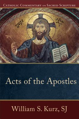 Acts of the Apostles (Catholic Commentary on Sacred Scripture), William S. SJ Kurz