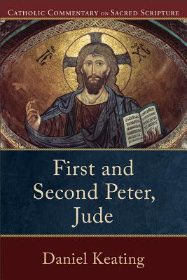 First and Second Peter, Jude (Catholic Commentary on Sacred Scripture), Daniel A. Keating