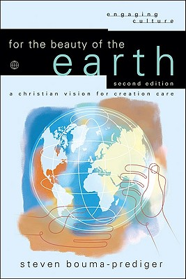 For the Beauty of the Earth: A Christian Vision for Creation Care (Engaging Culture), Steven Bouma-Prediger