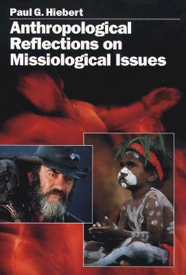 Anthropological Reflections on Missiological Issues, Hiebert, Paul G.