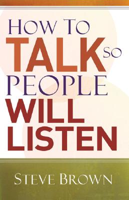 How to Talk So People Will Listen, Steve Brown