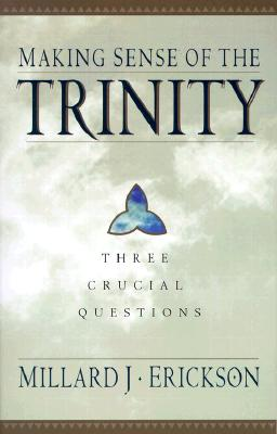 Image for Making Sense of the Trinity: Three Crucial Questions