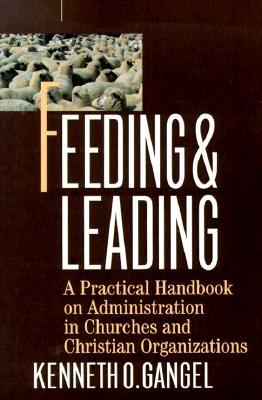 Feeding & Leading: PRactical Handbook on Administration in Churches and Christian Organizations, Gangel, Kenneth O.