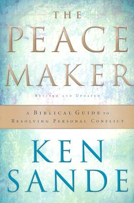The Peacemaker: A Biblical Guide to Resolving Personal Conflict, Ken Sande