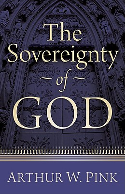 Sovereignty of God, The, Arthur W. Pink