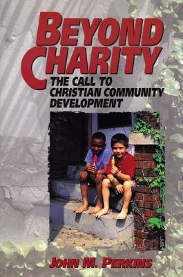 Image for Beyond Charity: The Call to Christian Community Development