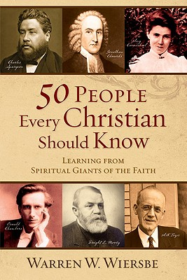 50 People Every Christian Should Know: Learning from Spiritual Giants of the Faith, Warren Wiersbe