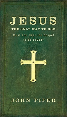 Image for Jesus: The Only Way to God: Must You Hear the Gospel to be Saved?