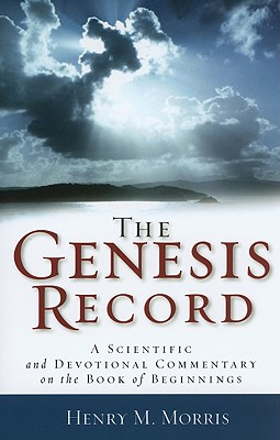 Genesis Record, The: A Scientific and Devotional Commentary on the Book of Beginnings, Henry M. Morris