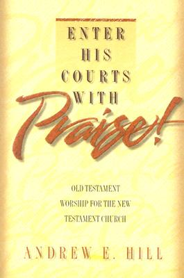 Image for Enter His Courts with Praise!: Old Testament Worship for the New Testament Church